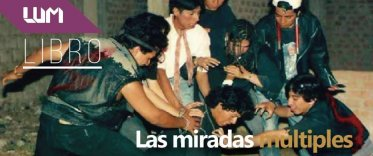 Libro: Las miradas múltiples. El cine regional peruano