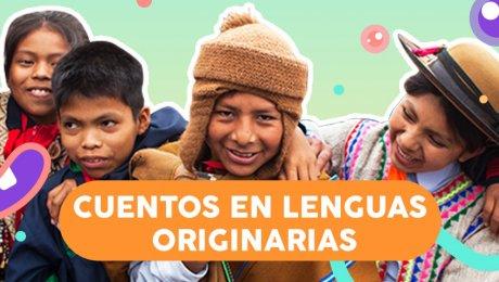 Escucha estos relatos en quechua, awajún, asháninka y aimara con los chicos