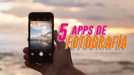 5 apps de fotografía que no puedes dejar pasar