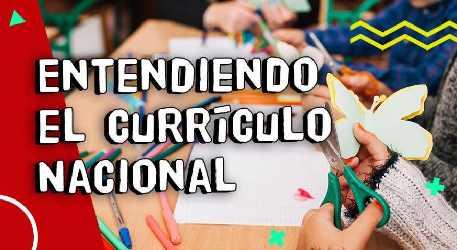 Currículo Nacional: Todo lo que necesitas para entenderlo