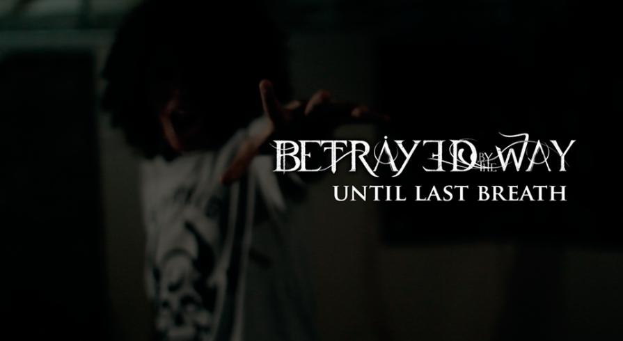 Betrayed by the way presenta su nuevo videoclip