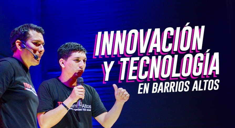 TEDx Barrios Altos: ​​​​​​​La innovación llega a Barrios Altos